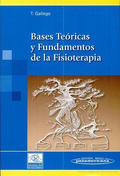 Bases teóricas y fundamentos de la Fisioterapia / [editor], Tomás Gallego Izquierdo ; [autores, Tomás Gallego Izquierdo... (et al.)]