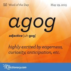 "Agog - highly excited by eagerness, curiosity, anticipation, etc. Origin: Agog may come from the Middle French en gogues meaning ""in jest."" It entered English in the The Words, Fancy Words, Weird Words, Words To Use, Pretty Words, Beautiful Words, Cool Words, Unusual Words, Unique Words"