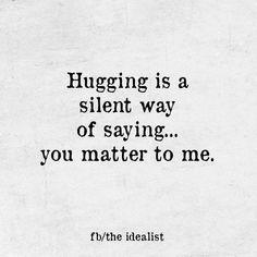 Hugging ~ You matter