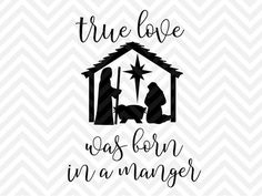 True Love Was Born in a Manger Christmas Jesus is the reason for the season SVG file - Cut File - Cricut projects - cricut ideas - cricut explore - silhouette cameo projects - Silhouette projects by KristinAmandaDesigns