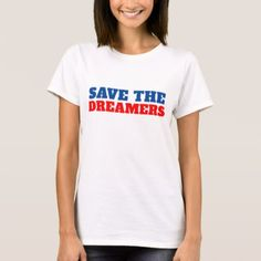 Save The Dreamers Current Events T-Shirt - modern gifts cyo gift ideas personalize
