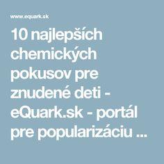 10 najlepších chemických pokusov pre znudené deti - eQuark.sk - portál pre popularizáciu vedy