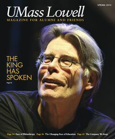 Spring 2013 Cover Story: The King Has Spoken. Stephen King scared up a sizable crowd when he visited the UMass Lowell campus, conversing with English students about the writing process, and captivating fans from around the globe with a brand new short story. Check out the full story!
