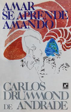 Carlos Drummond de Andrade. Amar se aprende amando (1985)