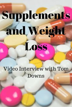 Supplements and weight loss - get the low down from video interview with health and fitness expert Tom Downs. Do you need supplements for weight loss or fat burning?