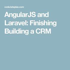 AngularJS and Laravel: Finishing Building a CRM