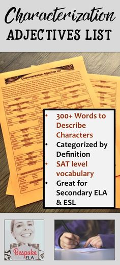 In this product by Bespoke ELA, I have compiled a list of adjectives (many of them SAT-level words) that can be used to describe a character. Students can select words from this list and use them to analyze and describe characters either in discussion or