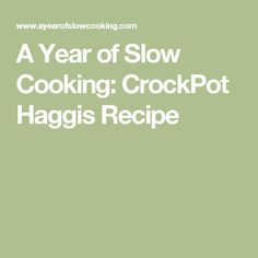 A Year of Slow Cooking: CrockPot Haggis Recipe