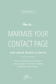 How to maximize your contact page in order to book more clients (and make more money! Streamline your intake process, making it easier to get in touch with your target clients and expedite your booking process. By Julie Harris Design