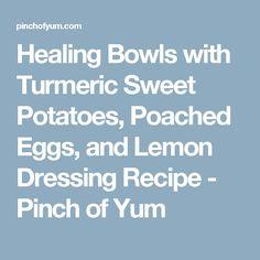 Healing Bowls with Turmeric Sweet Potatoes, Poached Eggs, and Lemon Dressing Recipe - Pinch of Yum