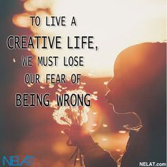 """""""To live a creative life, we must lose our fear of being wrong."""" - Joseph Chilton Pearce  Share your passions at NELAT.com"""
