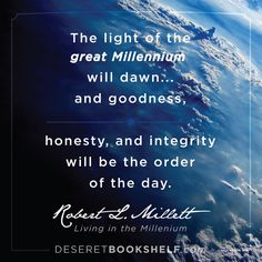 """""""The light of the great Millennium will dawn...and goodness, honesty, and integrity will be the order of the day."""" Read this eBook with our FREE app - http://deseretbook.com/bookshelf?cid=613680"""