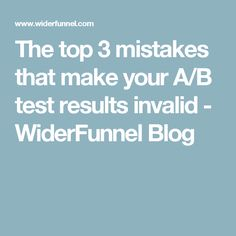 The top 3 mistakes that make your A/B test results invalid - WiderFunnel Blog