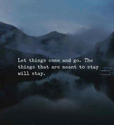 Let things come and go..
