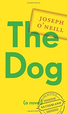 The Dog...Joseph O'Neill...a man, known only as X., doing legal work in Dubai for a wealthy Lebanese family