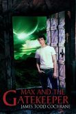 (An Award-Winning YA Fantasy Adventure by Bestselling Author James Todd Cochrane! Max and the Gatekeeper has 4.4 Stars with 120 Reviews on Amazon)