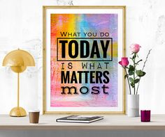 What you do Today, Motivational Quote, Typography Art, Inspirational quote, INSTANT DOWNLOAD wall art, Poster Download, is what matters most by InArtPrints on Etsy