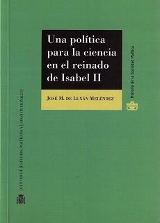 Una política para la ciencia en el reinado de Isabel II : la contribución de Francisco de Luxán y su relación con el Mapa Geológico de España / José María de Luxán Meléndez. - 2016