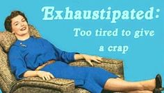 Exhaustipated: Too tired to give a crap. • Retro Humor