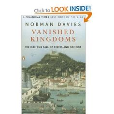 Vanished Kingdoms: The Rise and Fall of States and Nations: Norman Davies This is on the wish list, but it will be a small miracle if I ever get around to reading it.