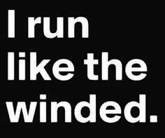 I run like the winded.  Laugh of the Day: 4 January 2016.