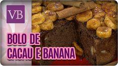 Bolo de Cacau e Banana - Você Bonita (02/02/17)