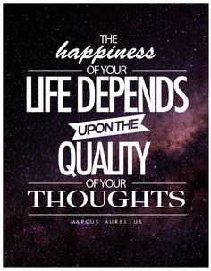 """The happiness of your life depends upon the quality of your thoughts."" —Marcus Aurelius #Quote #Quotes #Life #Wisdom"