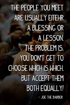 Why are all of these lessons so tough? Because you usually have to work a little to get the things that are worth while.