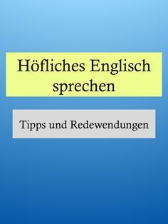 Höfliches Englisch sprechen: Bitten ablehnen, Fragen verneinen - New Ideas Improve English, Learn English, Cae Cambridge, English Textbook, Master Of Education, Importance Of Time Management, Learning English Online, Languages Online, Health Lessons