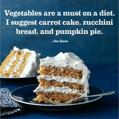 Vegetables are a must on a diet. I suggest carrot cake, zucchini bread, and pumpkin pie. - my kind of diet! Healthy Foods To Eat, Healthy Dinner Recipes, Diet Recipes, Healthy Snacks, Healthy Eating, Healthy Fit, Happy Healthy, Clean Eating, Sayings