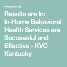 Results are In: In-Home Behavioral Health Services are Successful and Effective - KVC Kentucky