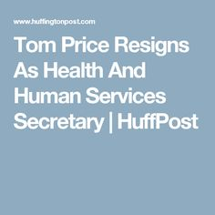 Tom Price Resigns As Health And Human Services Secretary | HuffPost