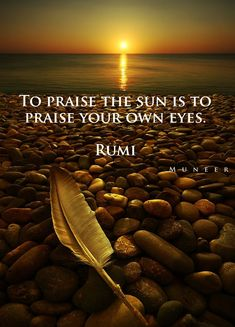 To praise the sun is to praise your own eyes. Rumi ♡ Rumi Poem, Rumi Quotes, Praise The Sun, World Languages, Sufi, Lovers Art, Mystic, The Past, Spirituality
