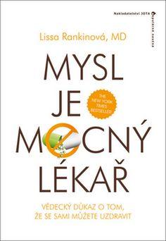 Mysl je mocný lékař - Vědecký důkaz, že se sami můžete uzdravit Samos, Karma, Lissa Rankin, Roman, Ebooks, Mindfulness, Blog, Travel, Psychology
