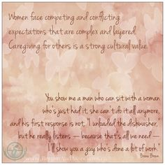 """Women face competing and conflicting expectations that are complex and layered. Caregiving of others is a strong cultural value.""""You show me..."""