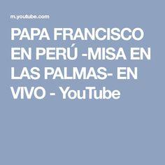 PAPA FRANCISCO EN PERÚ -MISA EN LAS PALMAS- EN VIVO - YouTube