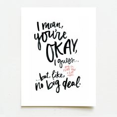 i mean, you're okay, i guess.but, like no big deal. Indie Singers, Black Envelopes, Making Greeting Cards, Tapestry Weaving, Papers Co, Blank Cards, Beautiful Words, Colorful Interiors, Card Stock