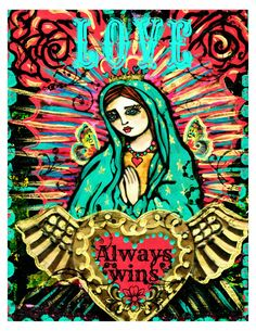 Love Always Wins ,Our Lady of Guadalupe print of a painting by Lisa Ferrante. $18.00, via Etsy.