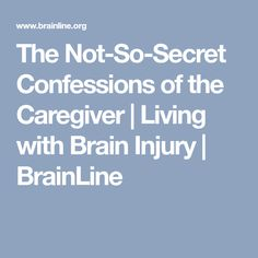 The Not-So-Secret Confessions of the Caregiver | Living with Brain Injury | BrainLine