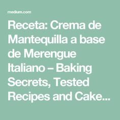 Receta: Crema de Mantequilla a base de Merengue Italiano – Baking Secrets, Tested Recipes and Cake Writing – Medium