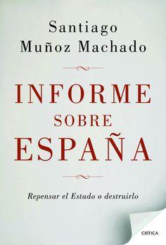 Muñoz Machado, Santiago.  Informe sobre España : repensar el Estado o destruirlo.  Crítica, 2012.  P8 2298
