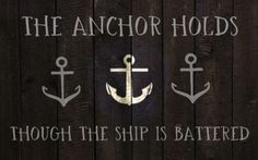 the anchor holds though the ship is battered