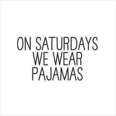 On Saturdays we wear pajamas.