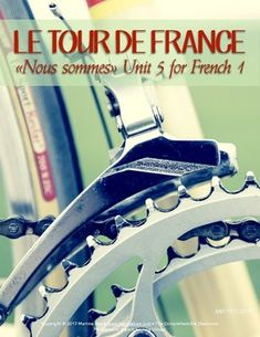 French 1 Unit 5 Nous sommes curriculum; Le Tour de France. 7+ day unit including tons of readings in French to teach novices about this important competition!