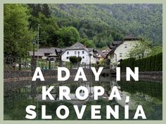 One day in Kropa, Slovenia