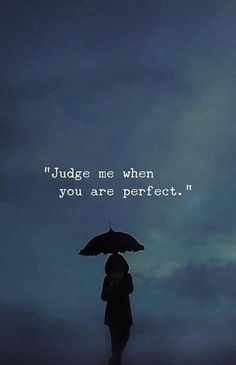 Inspirational Positive Quotes: Judge Me When You're Perfect. Inspirational positive quotes: judge me if you are perfect. Zen Quotes, True Quotes, Quotes To Live By, Inspirational Quotes, Qoutes, Diary Quotes, Peace Quotes, Positiv Quotes, Motivational Memes