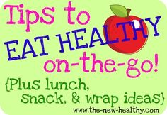 tips to eat healthy on the go, plus lunch, snack & wrap ideas.