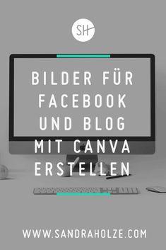 CANVA: SCHÖNE BILDER FÜR FACEBOOK UND SOCIAL MEDIA  Canva ist ein großartiges Design-Tool, mit dem du Grafiken für alle möglichen Zwecke und in allen möglichen Größen erstellen kannst. Für Facebook, Instagram, Twitter und deinen Blog.