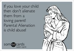 Children must always come first! Parental Alienation is child abuse!