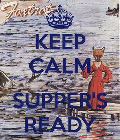 KEEP CALM ... SUPPER'S READY Poster | vitandre | Keep Calm-o-Matic